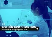 Để nghiên cứu khoa học thì cần học những ngành nào?